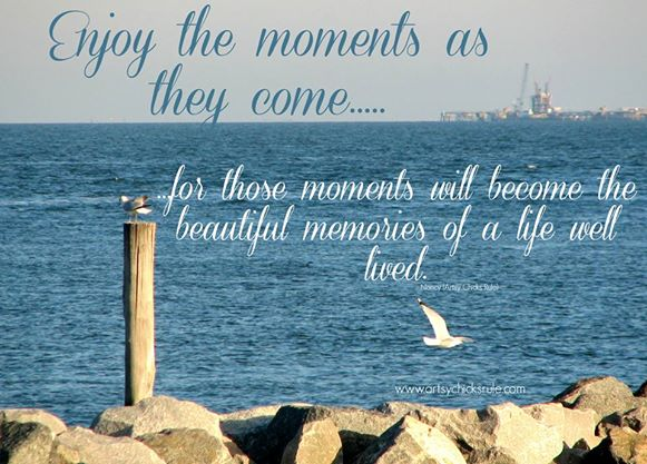 Enjoy the Moments  - Quote - Saying - Poem - artsychicksrule.com #sign #quote #saying