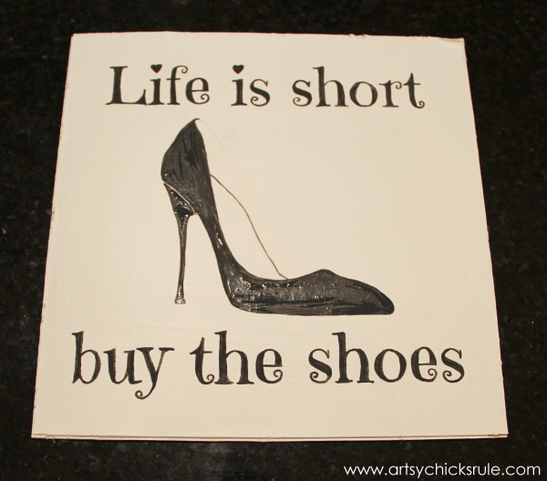 Life is Short Buy the Shoes - DIY Sign Tutorial - Black Paint - artsychicksrule.com #thriftymakeover #thriftydecor