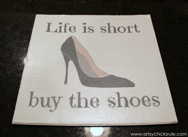 Life is Short Buy the Shoes - DIY Sign Tutorial - Finished and Painted with Pearl Coat - artsychicksrule.com #thriftymakeover #thriftydecor