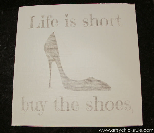 Life is Short Buy the Shoes - DIY Sign Tutorial - Transferred Image - artsychicksrule.com #thriftymakeover #thriftydecor
