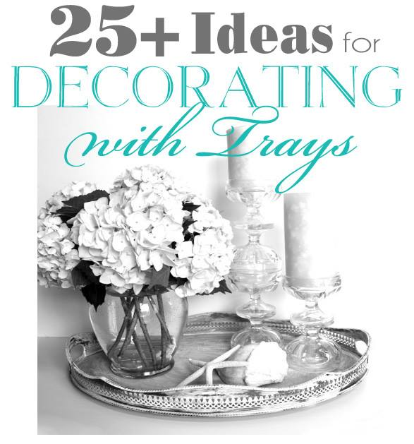 Decorating with Trays - 25 plus ways - #decorenthusiast artsychicksrule.com