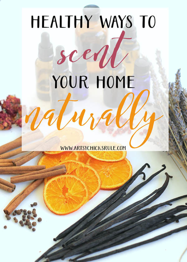 Healthy Ways to Scent Your Home Naturally - and recipes too - artsychicksrule.com #healthyhome