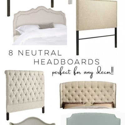 8 Neutral Headboards…Perfect For Any Decor!